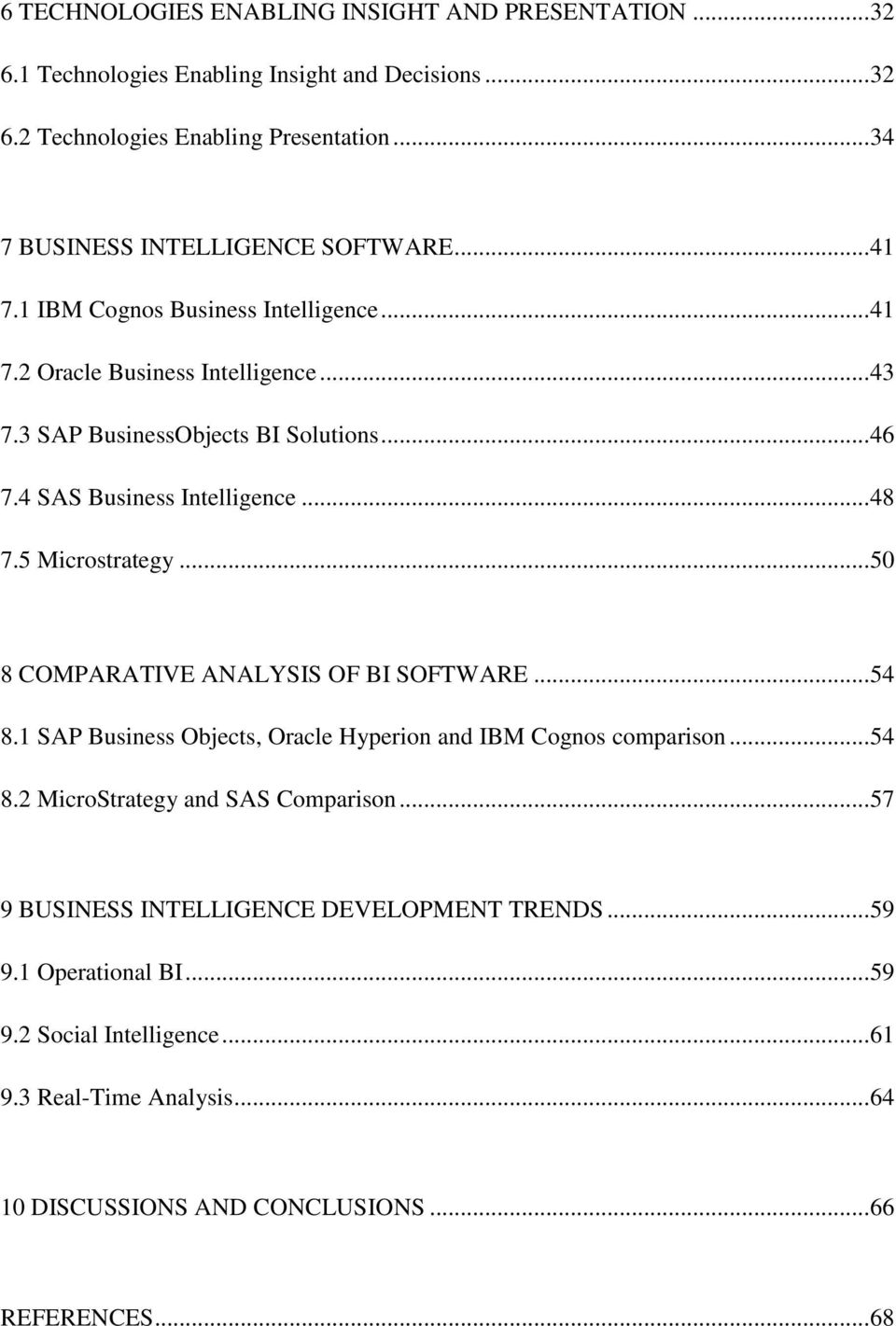 4 SAS Business Intelligence... 48 7.5 Microstrategy... 50 8 COMPARATIVE ANALYSIS OF BI SOFTWARE... 54 8.1 SAP Business Objects, Oracle Hyperion and IBM Cognos comparison... 54 8.2 MicroStrategy and SAS Comparison.
