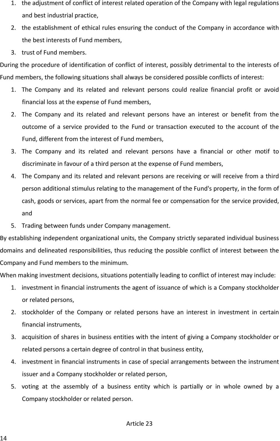 During the procedure of identification of conflict of interest, possibly detrimental to the interests of Fund members, the following situations shall always be considered possible conflicts of