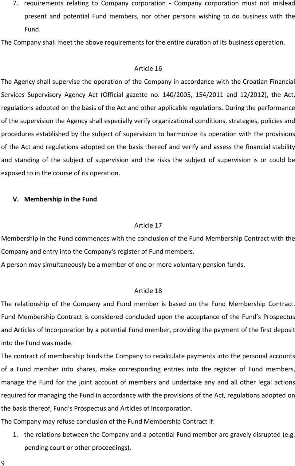 Article 16 The Agency shall supervise the operation of the Company in accordance with the Croatian Financial Services Supervisory Agency Act (Official gazette no.