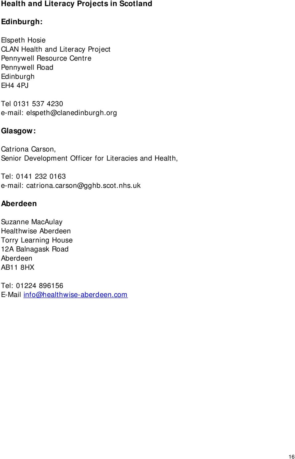 org Glasgow: Catriona Carson, Senior Development Officer for Literacies and Health, Tel: 0141 232 0163 e-mail: catriona.