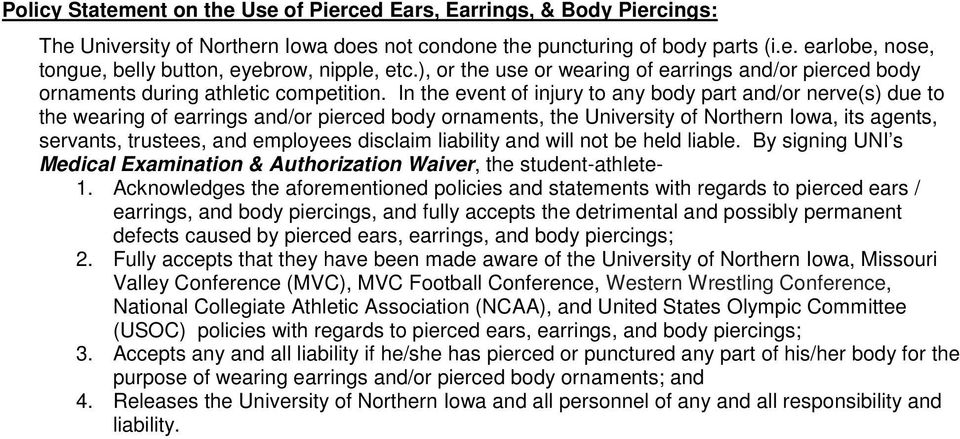 In the event of injury to any body part and/or nerve(s) due to the wearing of earrings and/or pierced body ornaments, the University of Northern Iowa, its agents, servants, trustees, and employees