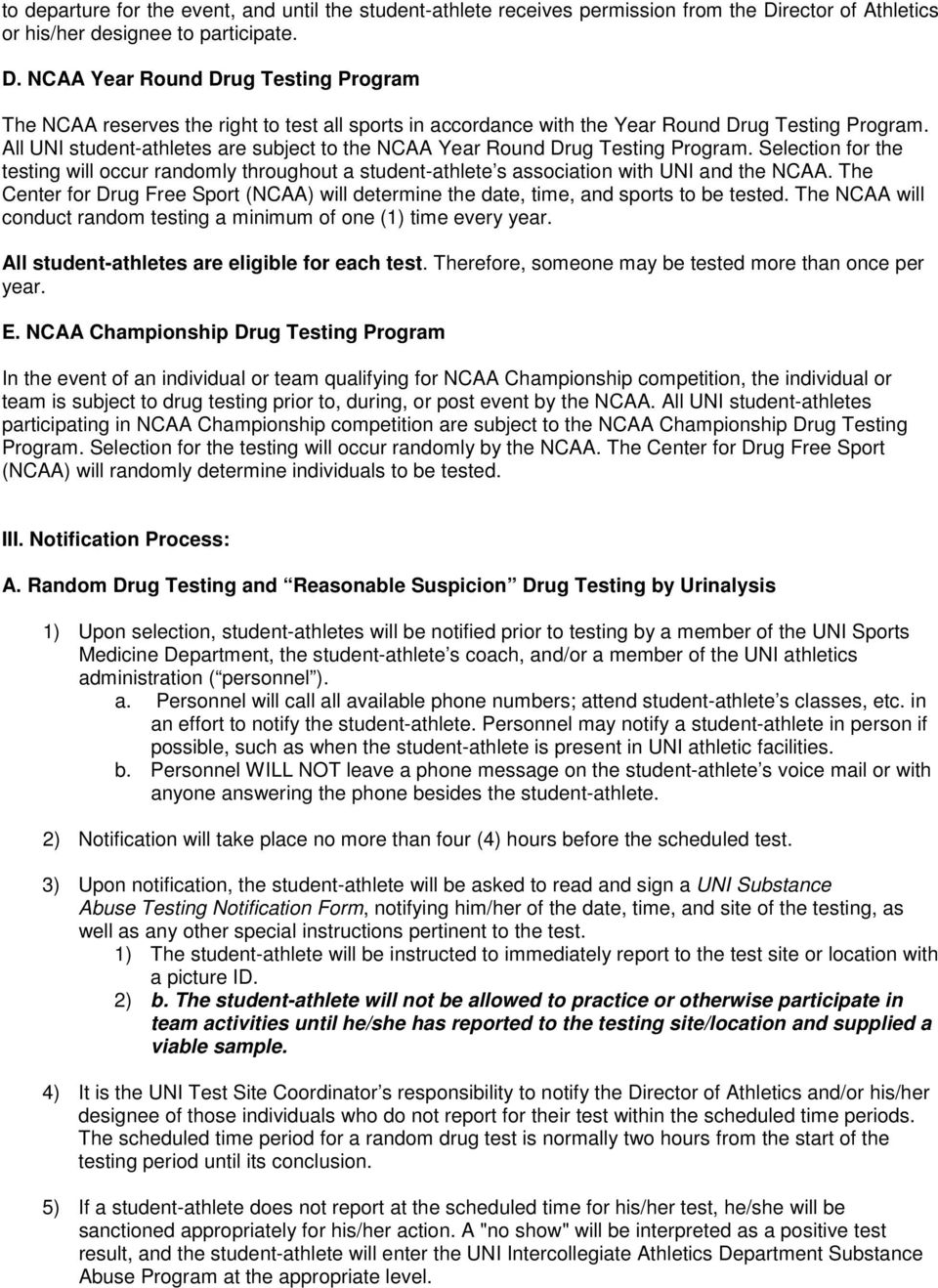 All UNI student-athletes are subject to the NCAA Year Round Drug Testing Program. Selection for the testing will occur randomly throughout a student-athlete s association with UNI and the NCAA.