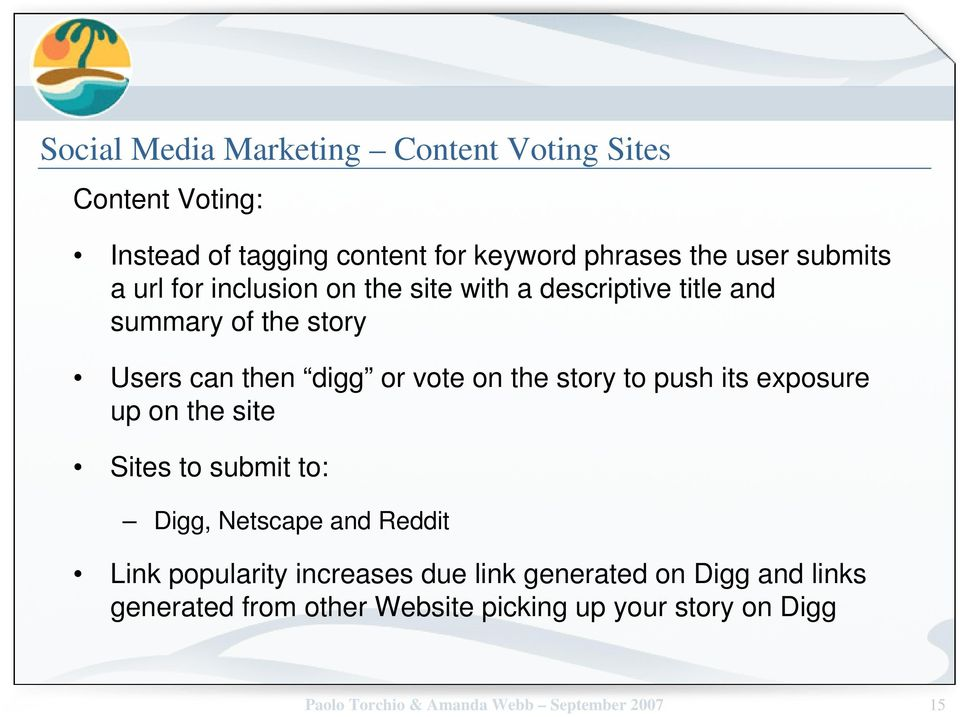 to push its exposure up on the site Sites to submit to: Digg, Netscape and Reddit Link popularity increases due link