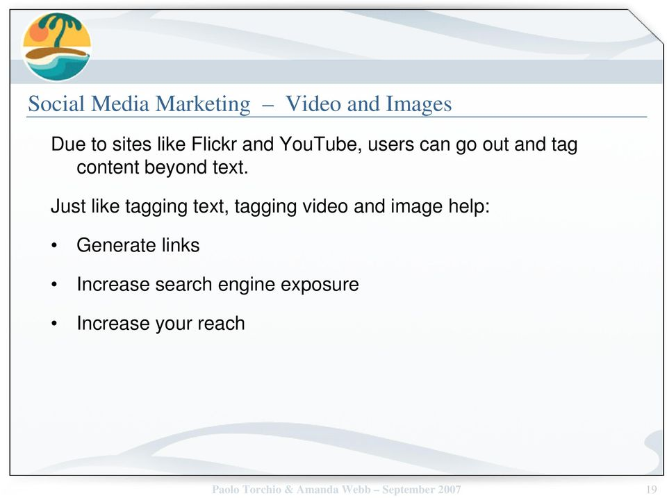 Just like tagging text, tagging video and image help: Generate links