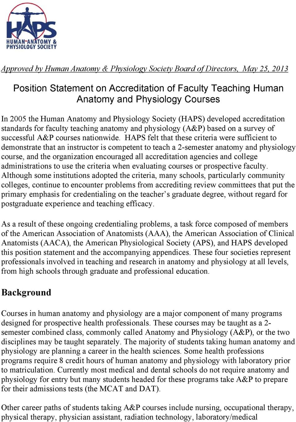 HAPS felt that these criteria were sufficient to demonstrate that an instructor is competent to teach a 2-semester anatomy and physiology course, and the organization encouraged all accreditation