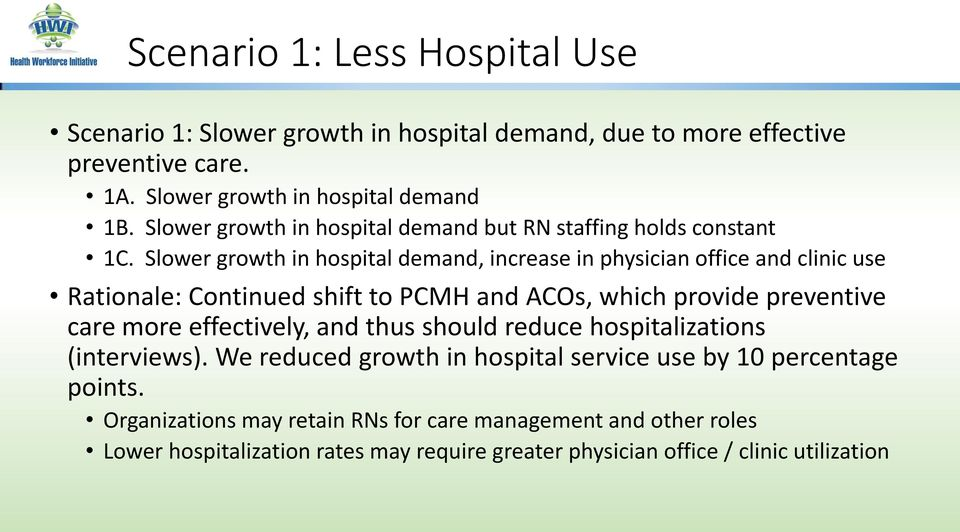 Slower growth in hospital demand, increase in physician office and clinic use Rationale: Continued shift to PCMH and ACOs, which provide preventive care more