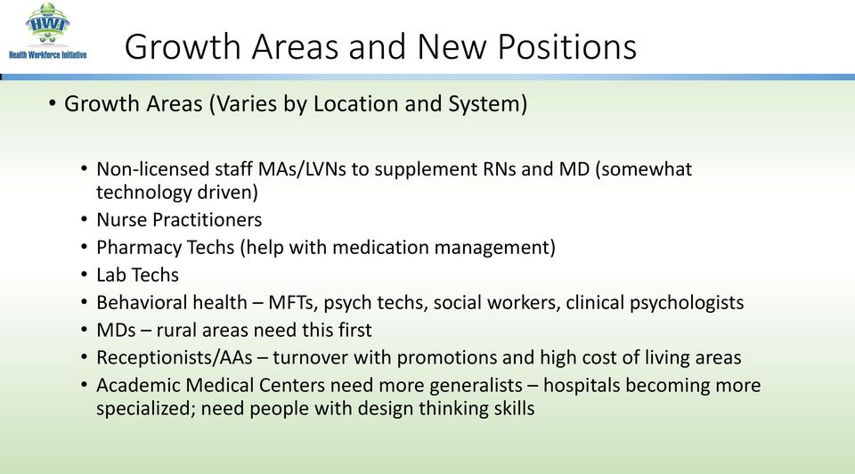 psych techs, social workers, clinical psychologists MDs rural areas need this first Receptionists/AAs turnover with promotions and high