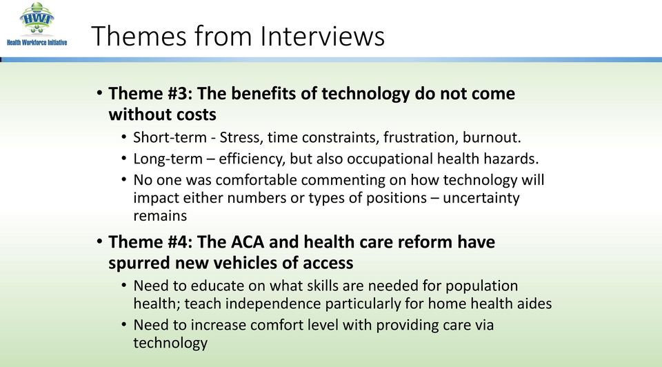 No one was comfortable commenting on how technology will impact either numbers or types of positions uncertainty remains Theme #4: The ACA and