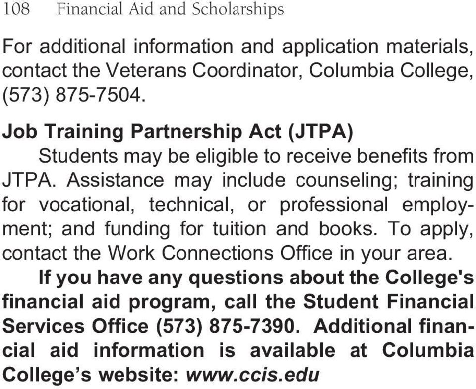 Assistance may include counseling; training for vocational, technical, or professional employment; and funding for tuition and books.