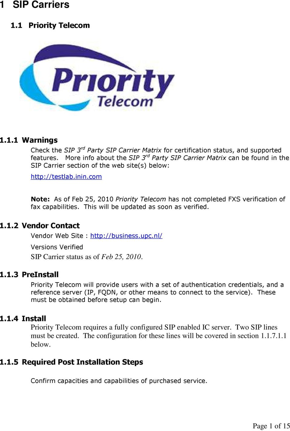 com Note: As of Feb 25, 2010 Priority Telecom has not completed FXS verification of fax capabilities. This will be updated as soon as verified. 1.1.2 Vendor Contact 1.1.3 PreInstall Vendor Web Site : http://business.