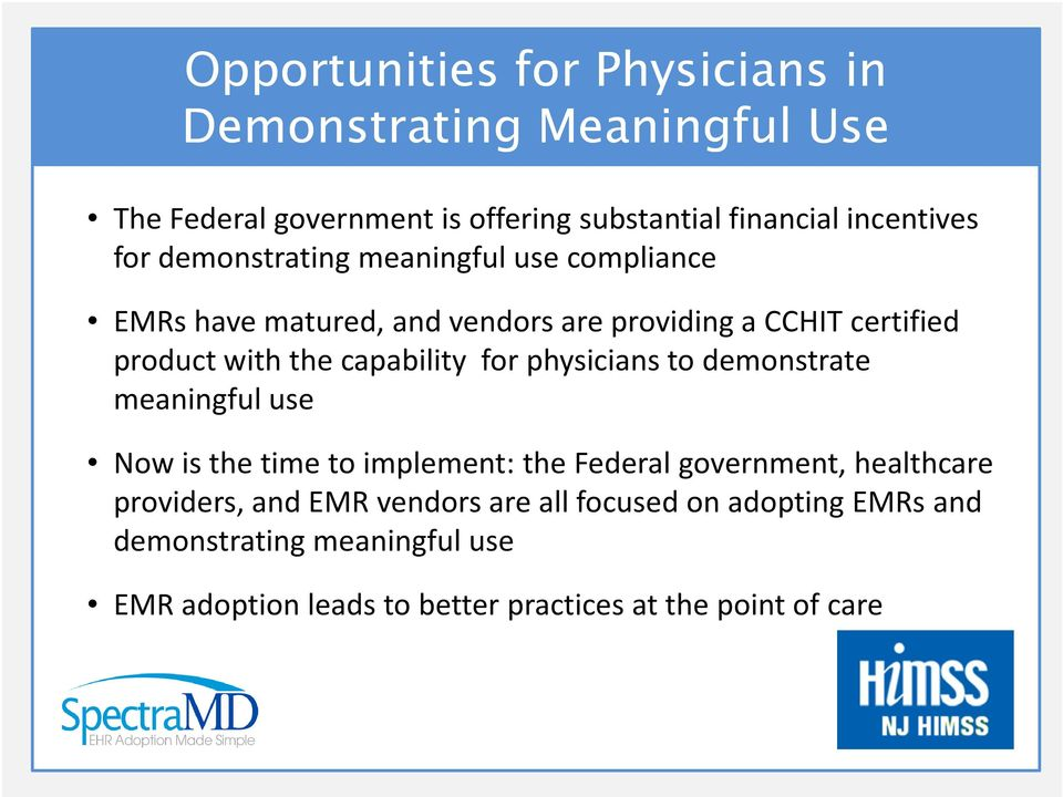 capability for physicians to demonstrate meaningful use Now is the time to implement: the Federal government, healthcare providers,