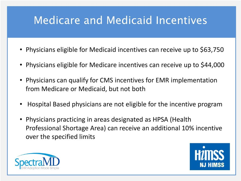 Medicare or Medicaid, but not both Hospital Based physicians are not eligible for the incentive program Physicians
