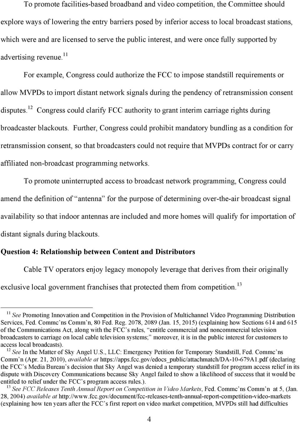 11 For example, Congress could authorize the FCC to impose standstill requirements or allow MVPDs to import distant network signals during the pendency of retransmission consent disputes.