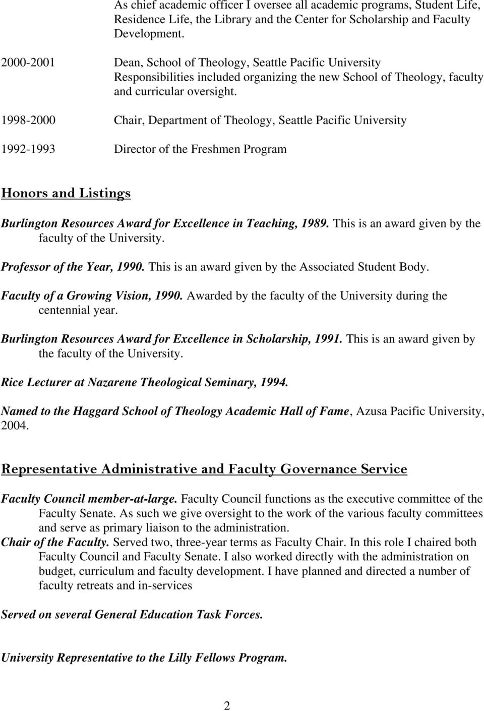 1998-2000 Chair, Department of Theology, Seattle Pacific University 1992-1993 Director of the Freshmen Program Honors and Listings Burlington Resources Award for Excellence in Teaching, 1989.