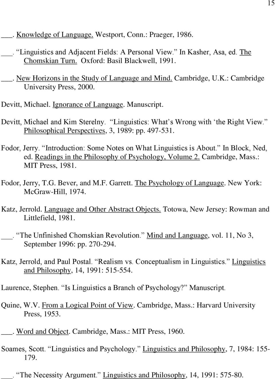 Linguistics: What s Wrong with the Right View. Philosophical Perspectives, 3, 1989: pp. 497-531. Fodor, Jerry. Introduction: Some Notes on What Linguistics is About. In Block, Ned, ed.