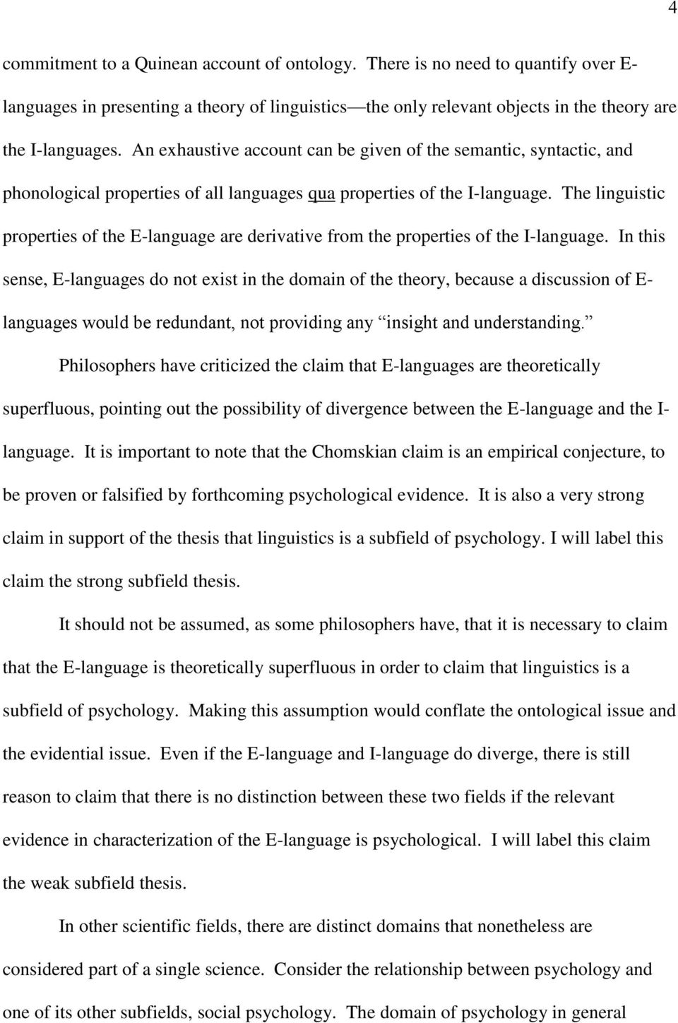 The linguistic properties of the E-language are derivative from the properties of the I-language.