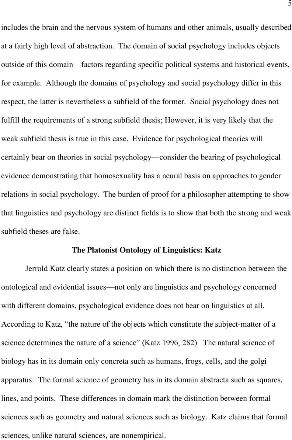 Although the domains of psychology and social psychology differ in this respect, the latter is nevertheless a subfield of the former.