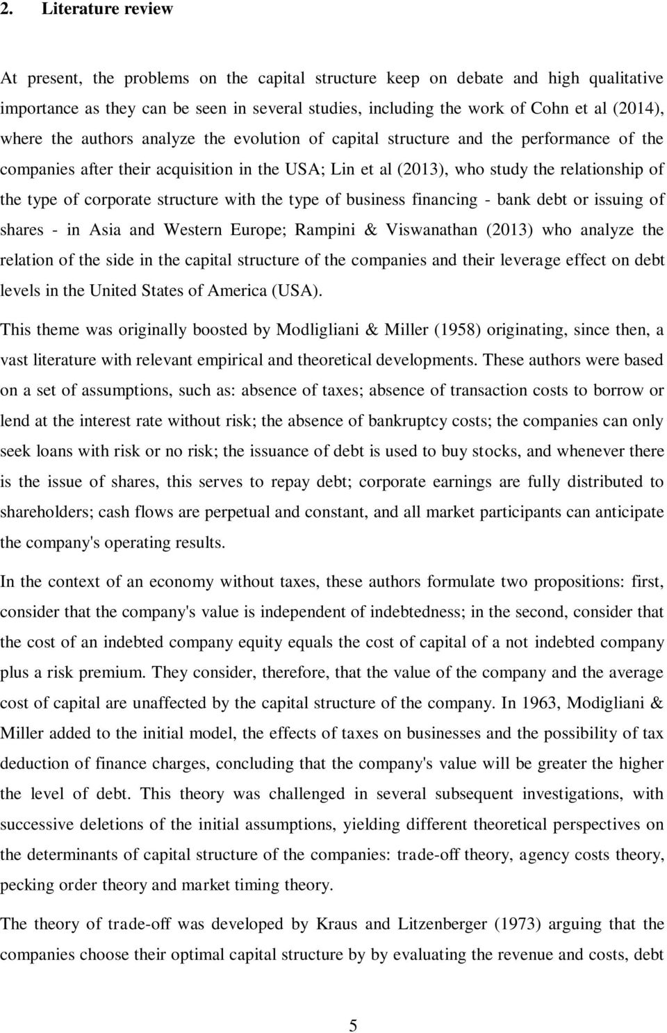 corporate structure with the type of business financing - bank debt or issuing of shares - in Asia and Western Europe; Rampini & Viswanathan (2013) who analyze the relation of the side in the capital