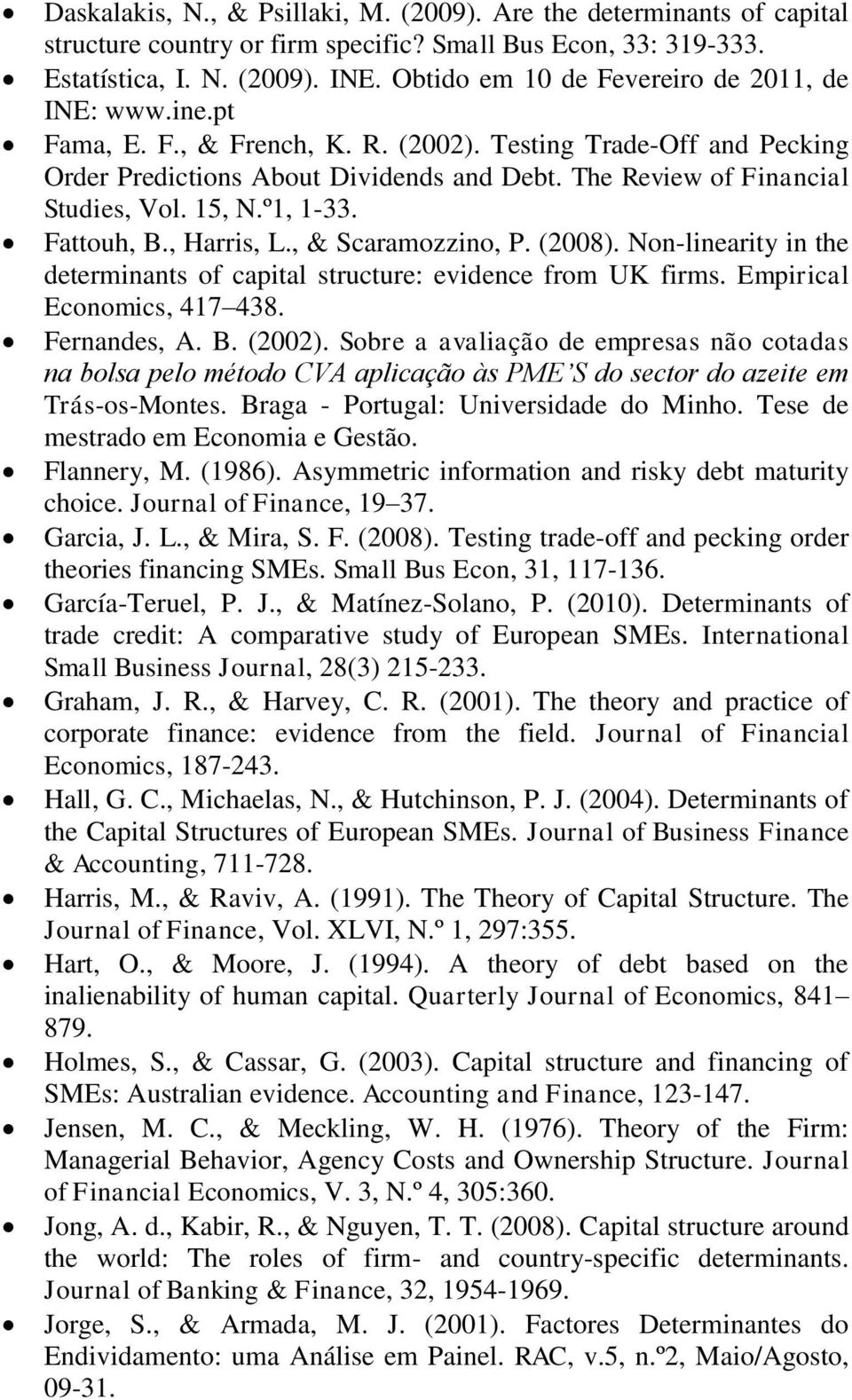 The Review of Financial Studies, Vol. 15, N.º1, 1-33. Fattouh, B., Harris, L., & Scaramozzino, P. (2008). Non-linearity in the determinants of capital structure: evidence from UK firms.