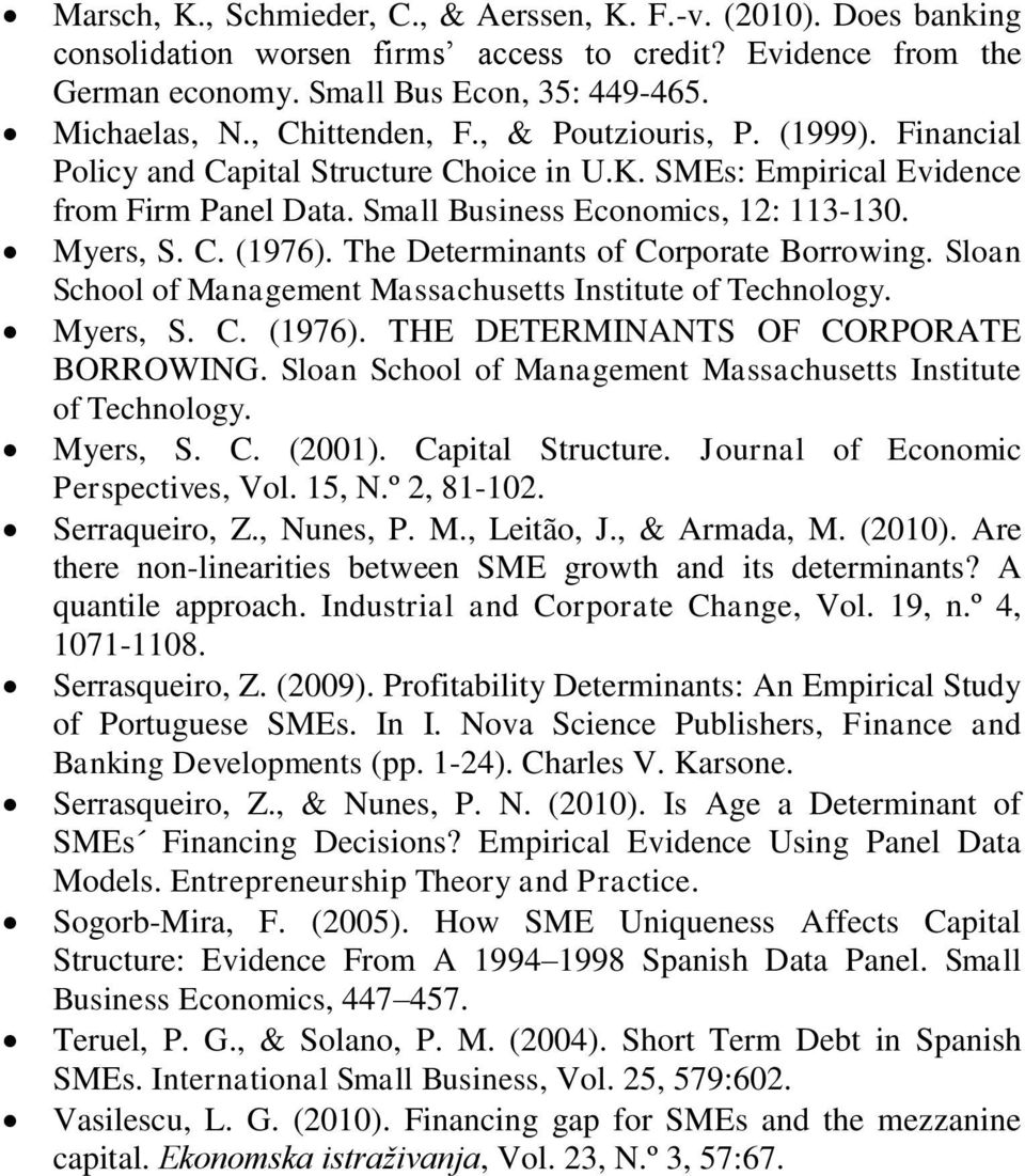 The Determinants of Corporate Borrowing. Sloan School of Management Massachusetts Institute of Technology. Myers, S. C. (1976). THE DETERMINANTS OF CORPORATE BORROWING.