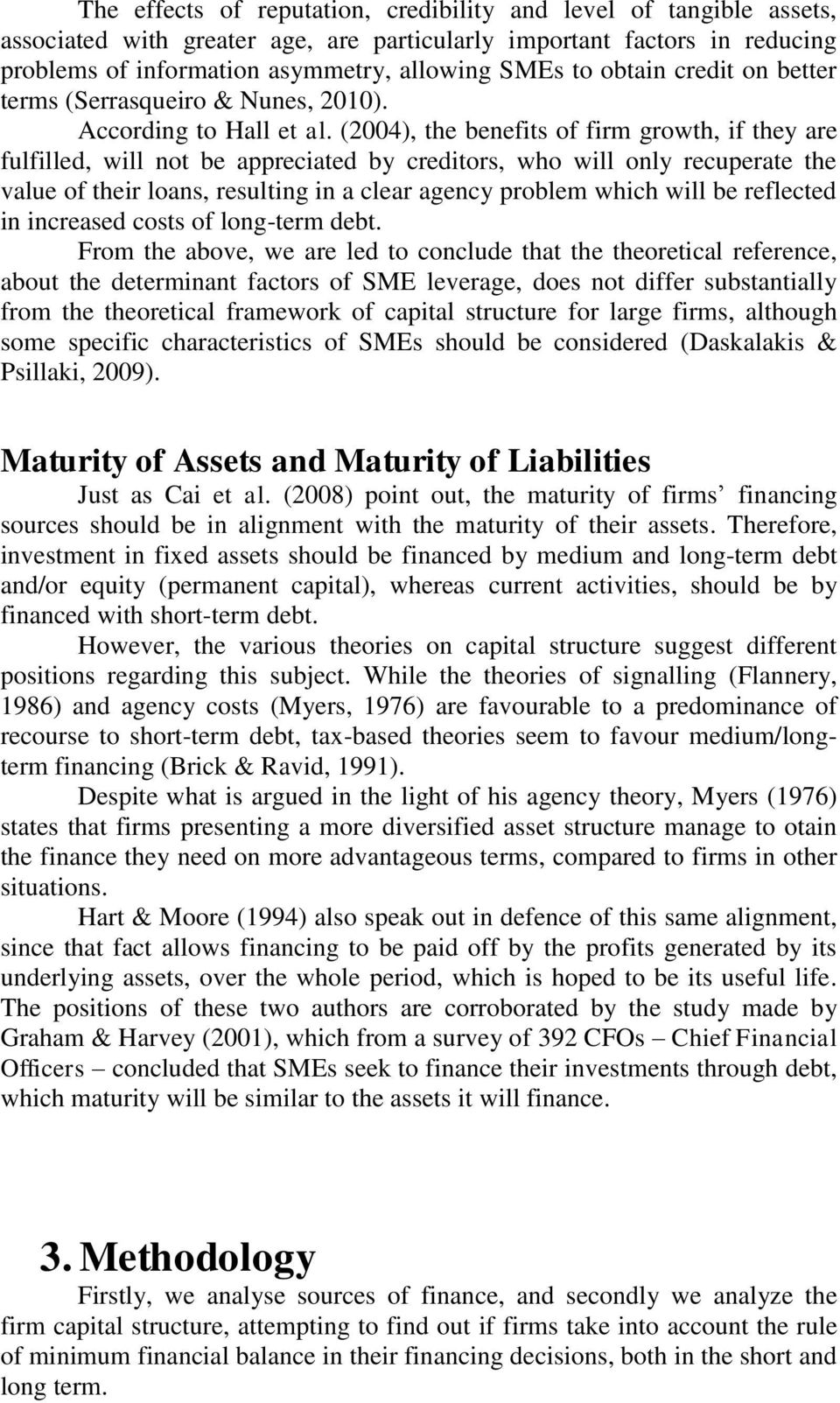 (2004), the benefits of firm growth, if they are fulfilled, will not be appreciated by creditors, who will only recuperate the value of their loans, resulting in a clear agency problem which will be