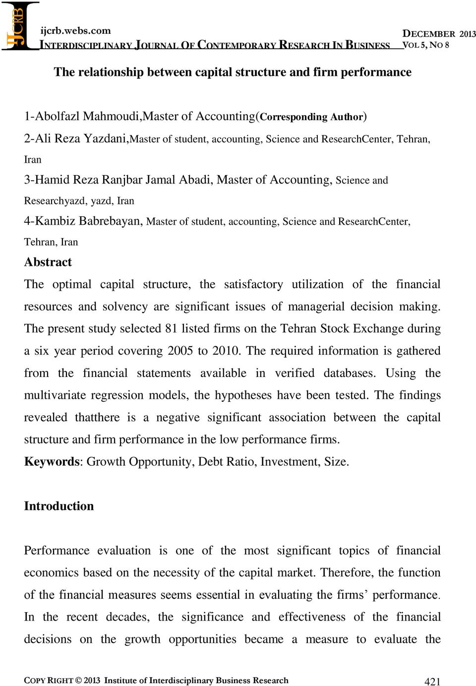 ResearchCenter, Tehran, Iran Abstract The optimal capital structure, the satisfactory utilization of the financial resources and solvency are significant issues of managerial decision making.