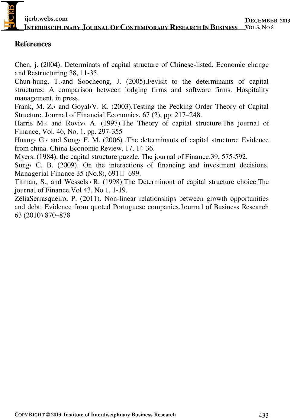 Testing the Pecking Order Theory of Capital Structure. Journal of Financial Economics, 67 (2), pp: 217 248. Harris M. and Roviv A. (1997).The Theory of capital structure.the journal of Finance, Vol.