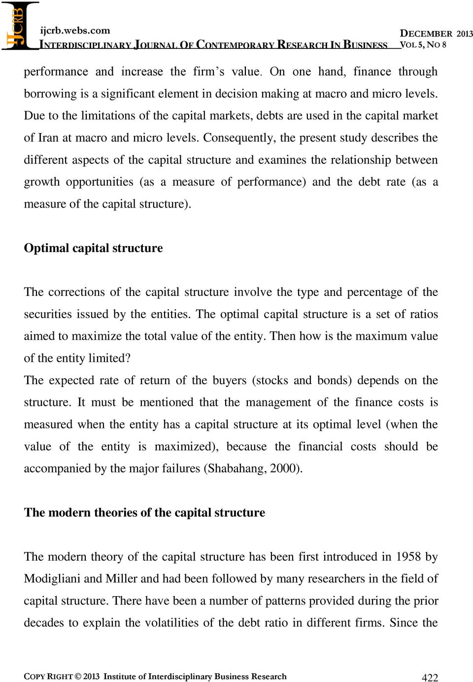 Consequently, the present study describes the different aspects of the capital structure and examines the relationship between growth opportunities (as a measure of performance) and the debt rate (as