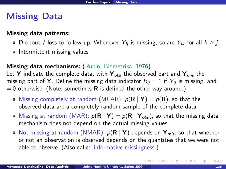 Define the missing data indicator R ij = 1 if Y ij is missing, and = 0 otherwise. (Note: sometimes R is defined the other way around.