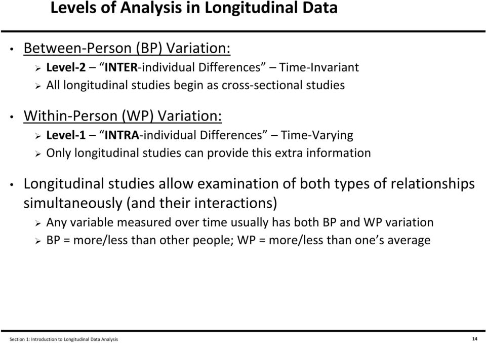 information Longitudinal studies allow examination of both types of relationships simultaneously (and their interactions) Any variable measured over time
