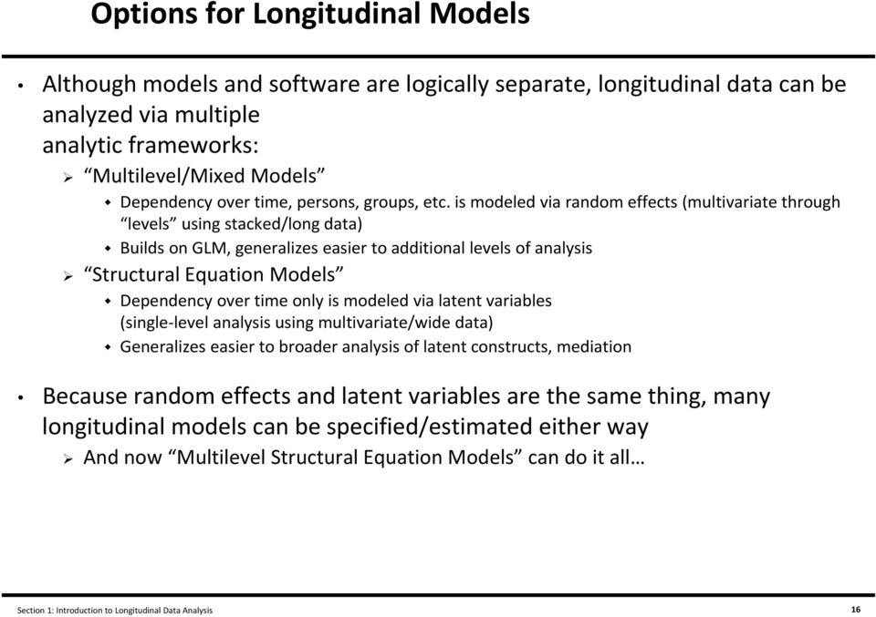 is modeled via random effects (multivariate through levels using stacked/long data) Builds on GLM, generalizes easier to additional levels of analysis Structural Equation Models Dependency over time