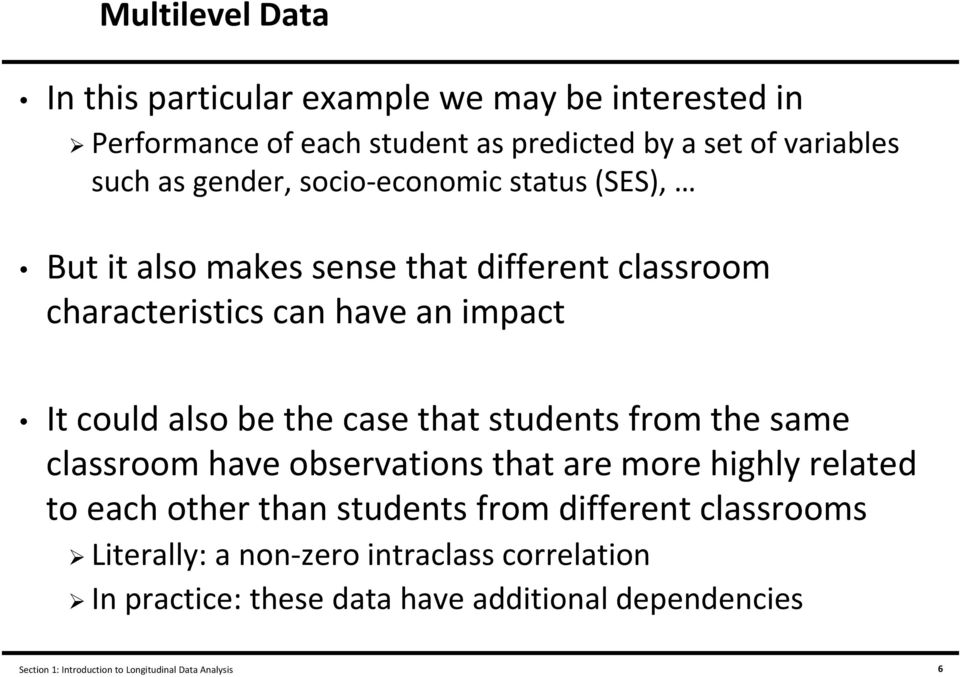 case that students from the same classroom have observations that are more highly related to each other than students from different classrooms