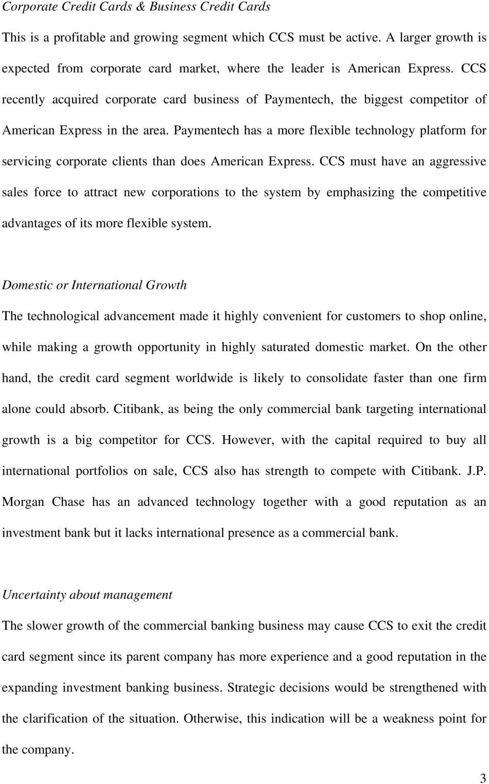 CCS recently acquired corporate card business of Paymentech, the biggest competitor of American Express in the area.