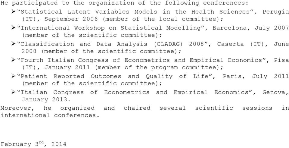 scientific committee); Ø Fourth Italian Congress of Econometrics and Empirical Economics, Pisa (IT), January 2011 (member of the program committee); Ø Patient Reported Outcomes and Quality of Life,
