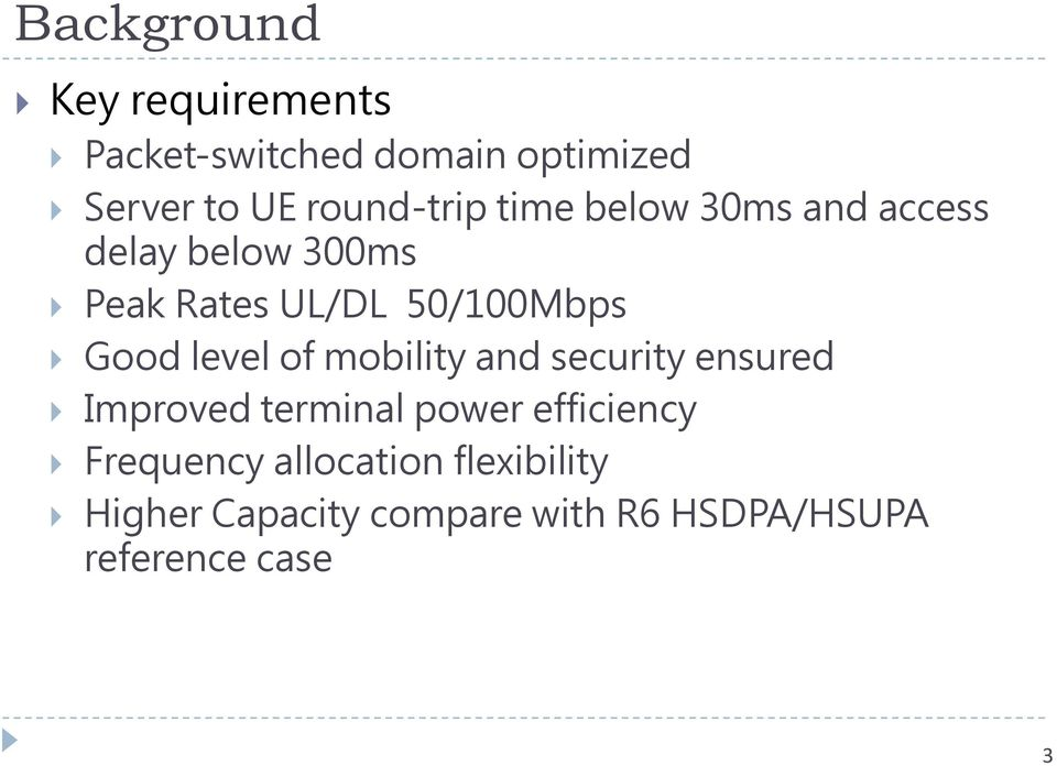 50/100Mbps Good level of mobility and security ensured Improved terminal power