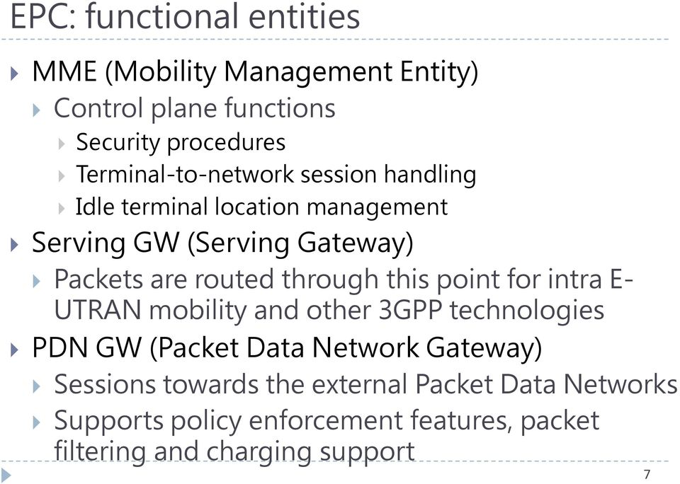 routed through this point for intra E- UTRAN mobility and other 3GPP technologies PDN GW (Packet Data Network
