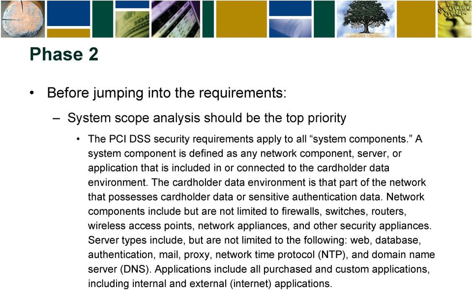 The cardholder data environment is that part of the network that possesses cardholder data or sensitive authentication data.
