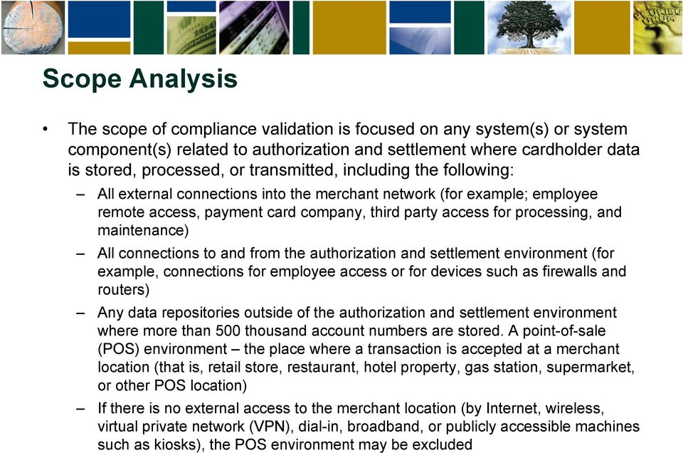 maintenance) All connections to and from the authorization and settlement environment (for example, connections for employee access or for devices such as firewalls and routers) Any data repositories
