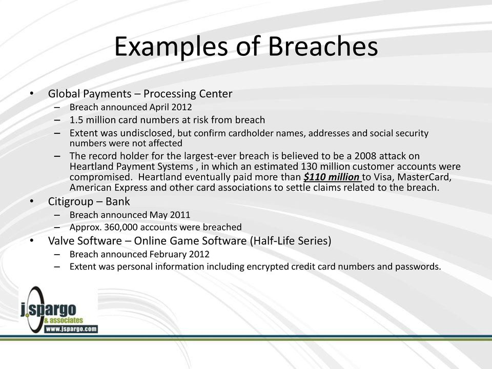 is believed to be a 2008 attack on Heartland Payment Systems, in which an estimated 130 million customer accounts were compromised.