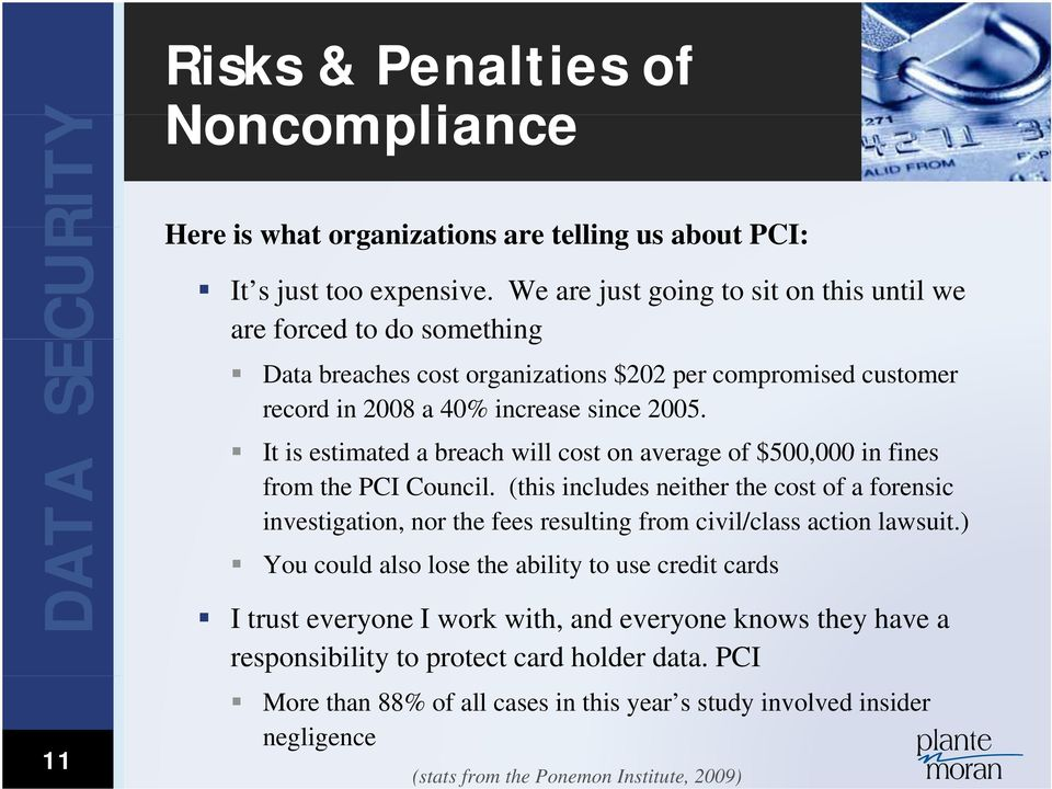It is estimated a breach will cost on average of $500,000 000 in fines from the PCI Council.