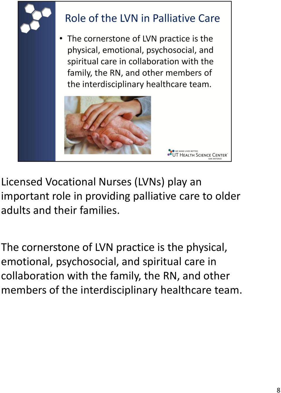 The cornerstone of LVN practice is the physical, emotional, psychosocial, and
