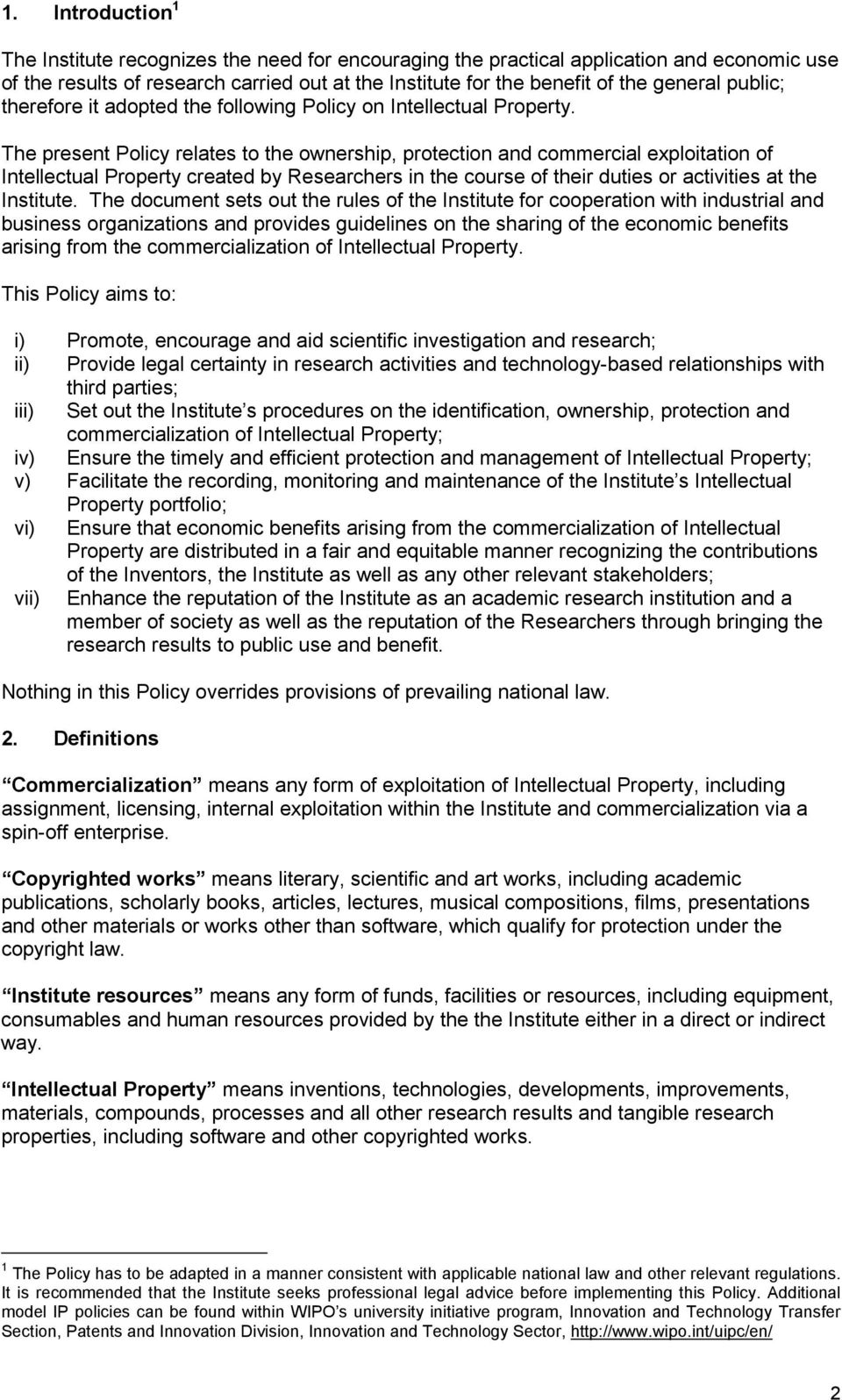The present Policy relates to the ownership, protection and commercial exploitation of Intellectual Property created by Researchers in the course of their duties or activities at the Institute.