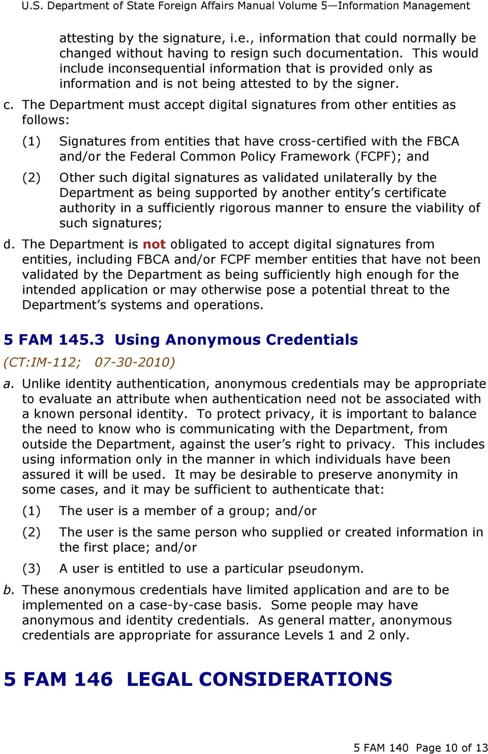 The Department must accept digital signatures from other entities as follows: (1) Signatures from entities that have cross-certified with the FBCA and/or the Federal Common Policy Framework (FCPF);