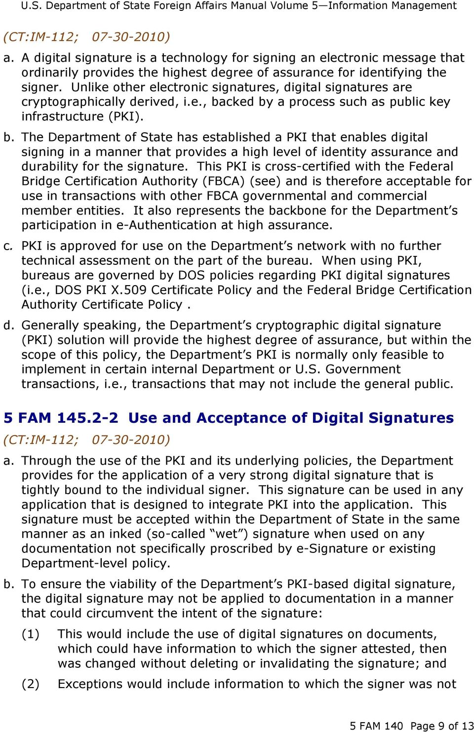 cked by a process such as public key infrastructure (PKI). b. The Department of State has established a PKI that enables digital signing in a manner that provides a high level of identity assurance and durability for the signature.