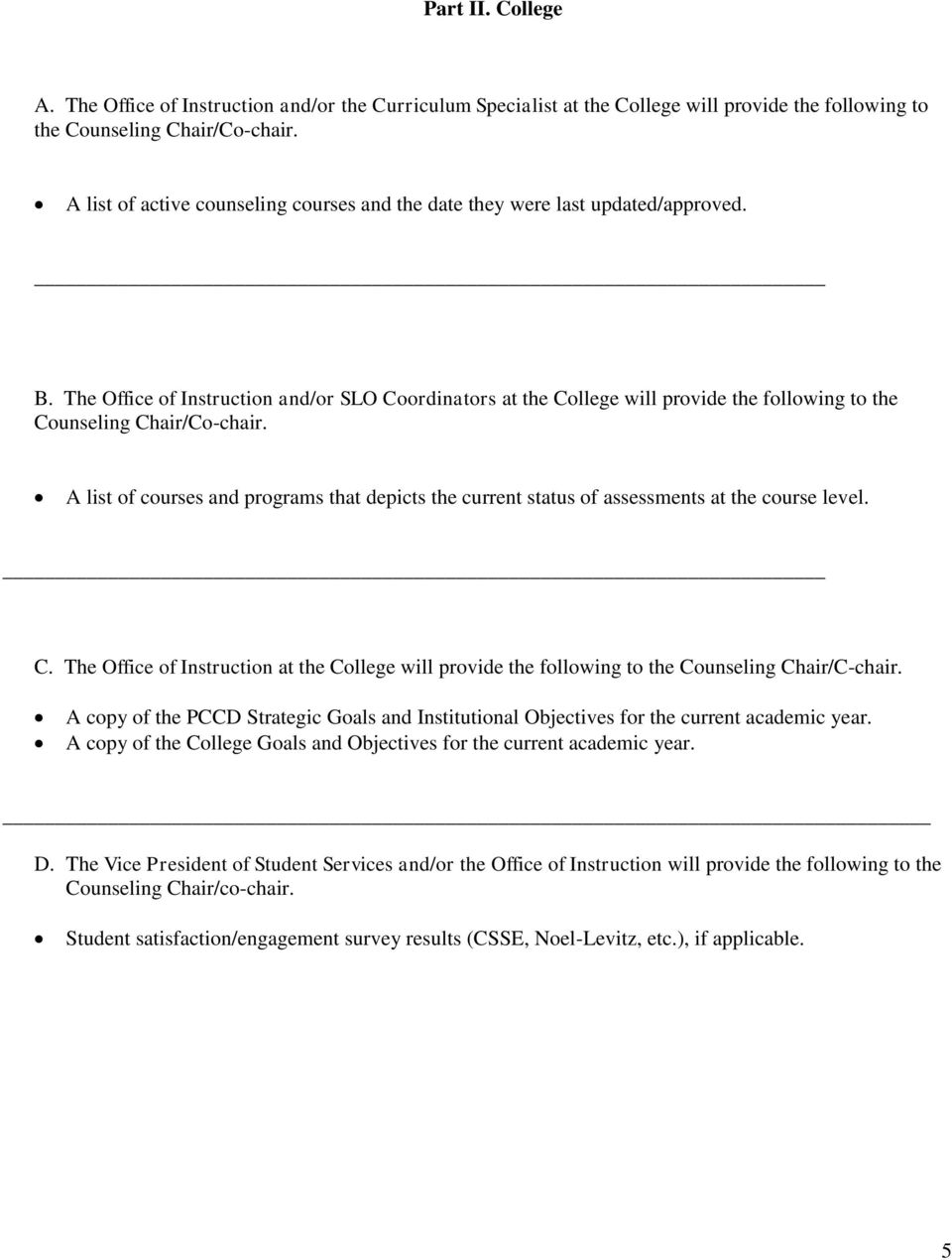 The Office of Instruction and/or SLO Coordinators at the College will provide the following to the Counseling Chair/Co-chair.