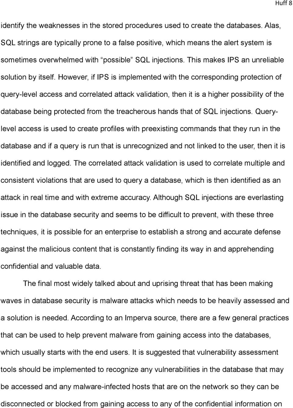 However, if IPS is implemented with the corresponding protection of query-level access and correlated attack validation, then it is a higher possibility of the database being protected from the