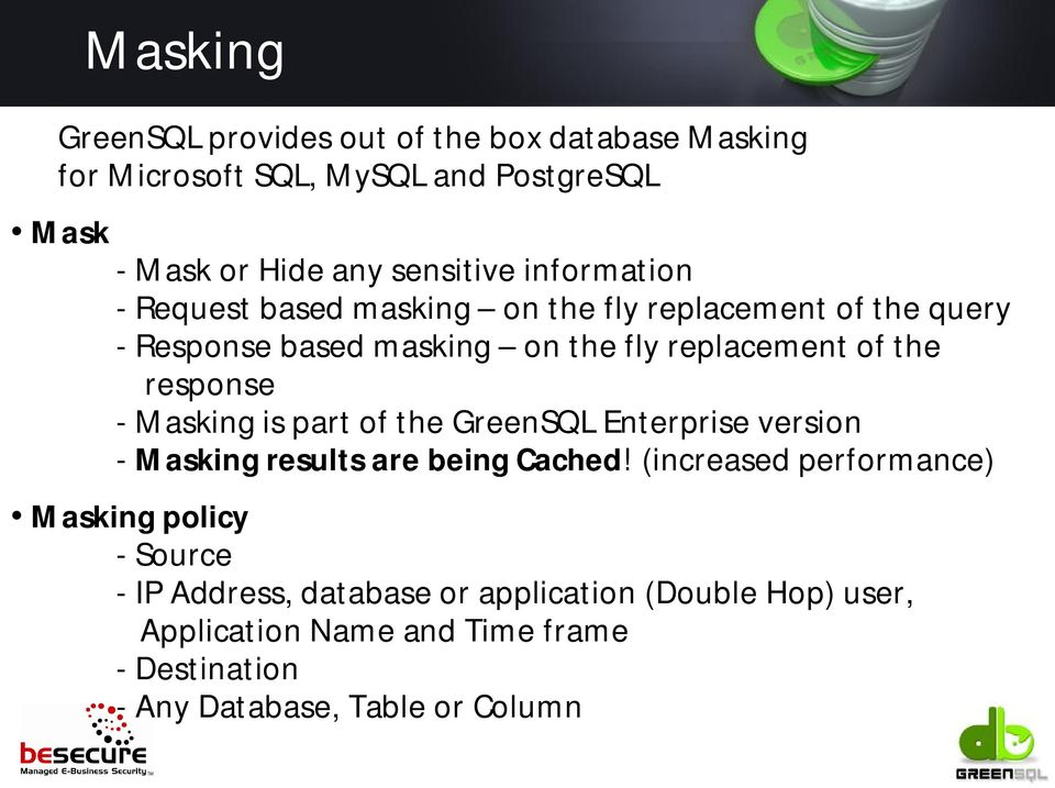 response - Masking is part of the GreenSQL Enterprise version - Masking results are being Cached!