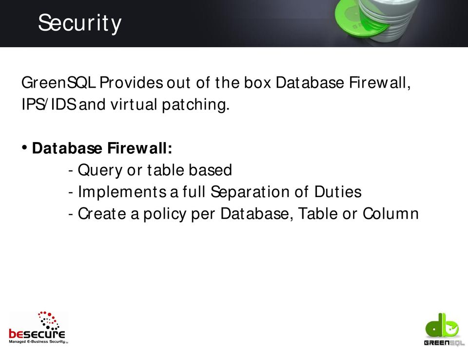 Database Firewall: - Query or table based - Implements