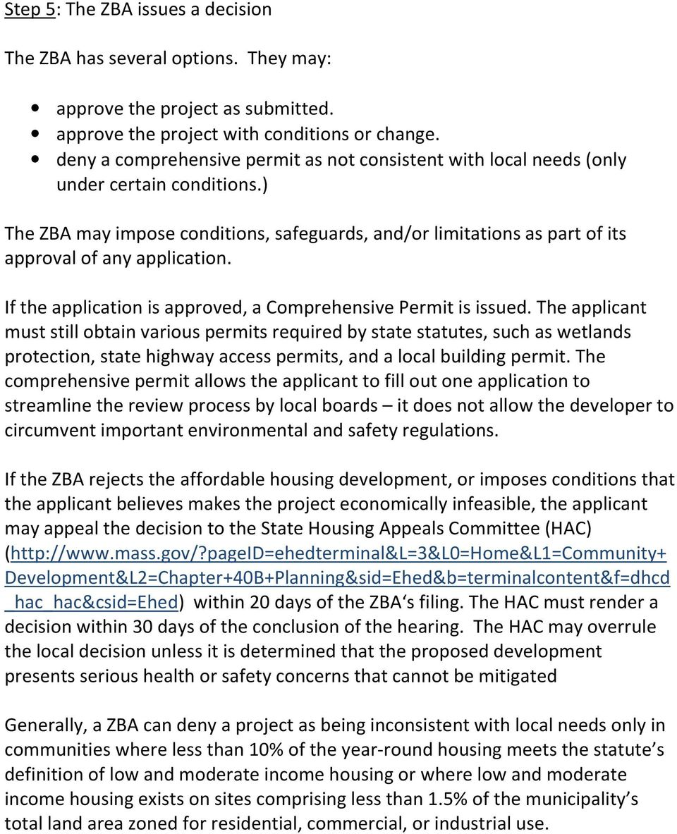 ) The ZBA may impose conditions, safeguards, and/or limitations as part of its approval of any application. If the application is approved, a Comprehensive Permit is issued.