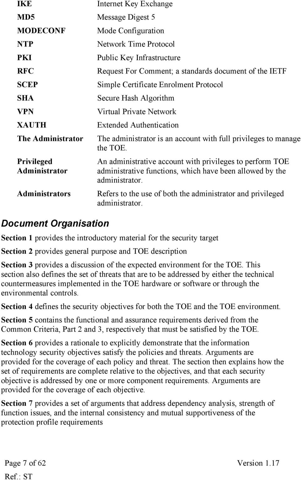 The administrator is an account with full privileges to manage the TOE. An administrative account with privileges to perform TOE administrative functions, which have been allowed by the administrator.